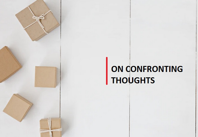 ON CONFRONTING THOUGHTS